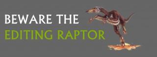 Beware the Editing Raptor